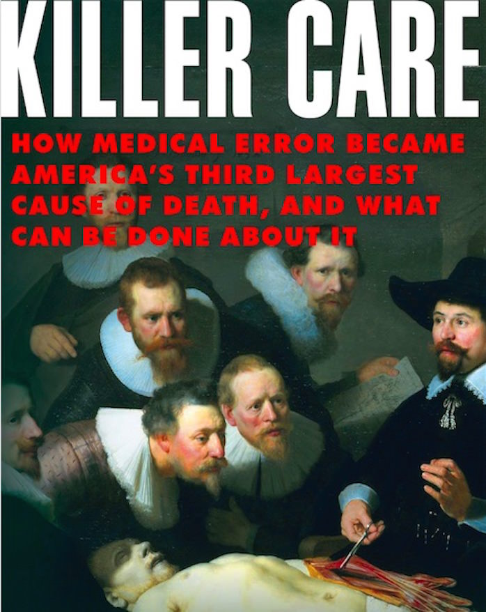 Killer Care: How Medical Error Became America's Third Leading Cause of Death