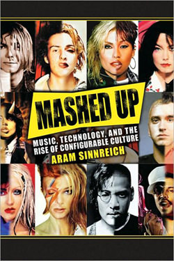 'Mashed Up: Music, Technology, and the Rise of Configurable Culture'