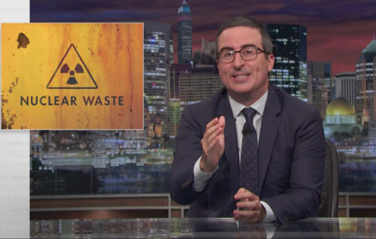 John Oliver on Urgency of Nuclear Waste Issue (Video)