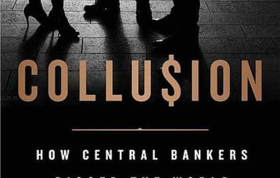 'Collusion: How Central Bankers Rigged the World'